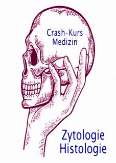 Crash-Kurs Medizin: Zytologie und Histologie