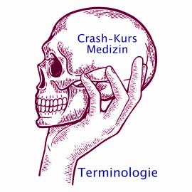 Crash-Kurs Medizin: Terminologie
